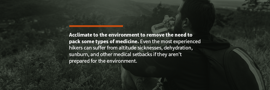acclimate to the environment to remove the need to pack some types of medicine